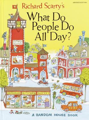 Richard Scarry's What Do People Do All Day by Richard Scarry