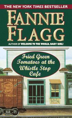 Fried Green Tomatoes at the Whistlestop Cafe by Fannie Flagg