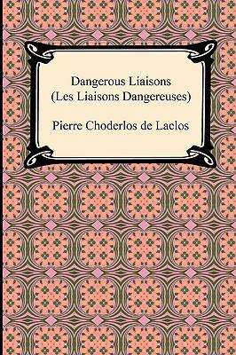 Dangerous Liaisons by Pierre Choderlos De Laclos