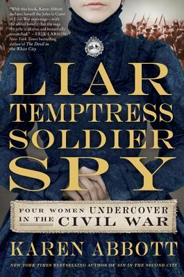 Liar, Temptress, Soldier, Spy by Karen Abbott