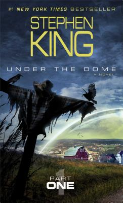 Under the Dome, Part 1 by Stephen King