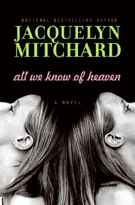 All We Know of Heaven by Jacquelyn Mitchard