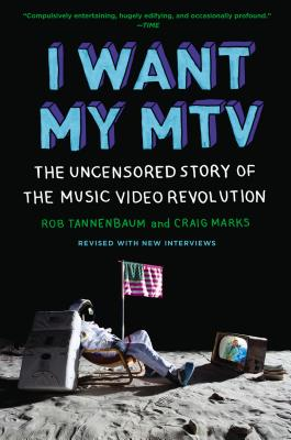 I Want My MTV by Rob Tannenbaum & Craig Marks