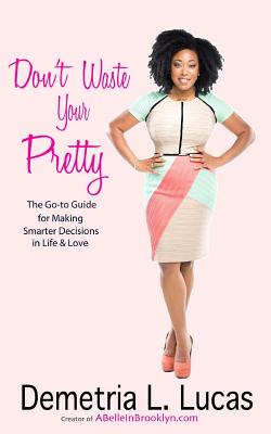 Don't Waste Your Pretty by Demetria L. Lucas