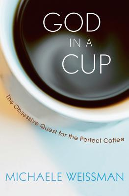 God in a Cup by Michaele Weissman