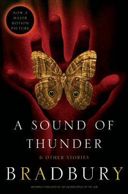 A Sound of Thunder and Other Stories by Ray D. Bradbury
