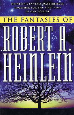 The Fantasies of Robert A. Heinlein by Robert A. Heinlein