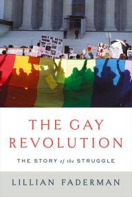The Gay Revolution by Lillian Faderman