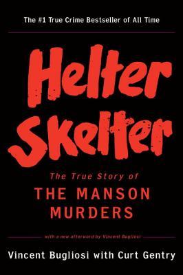 Helter Skelter by Vincent Bugliosi & Curt Gentry
