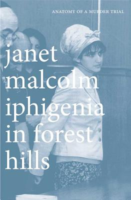 Iphigenia in Forest Hills by Janet Malcolm