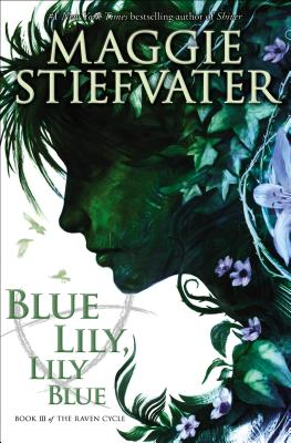 Blue Lily, Lily Blue by Maggie Stiefvater