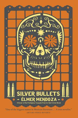 Silver Bullets by Elmer Mendoza