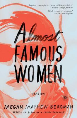 Almost Famous Women by Megan Mayhew Bergman