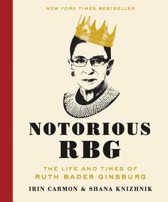 Notorious RBG by Irin Carmon & Shana Knizhnik
