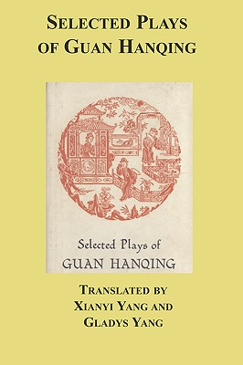 Selected Plays of Guan Hanqing by Guan Hanqing