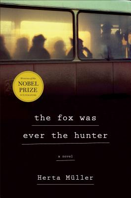 The Fox Was Ever the Hunter by Herta Muller