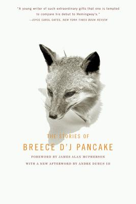 The Stories of Breece D'J Pancake by Breece D. Pancake & Andre Dubus III