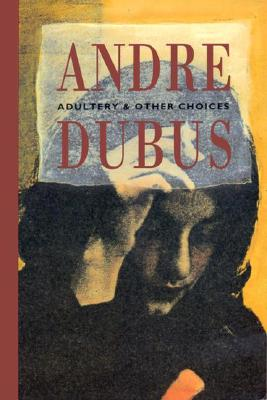Adultery and Other Choices by Andre Dubus