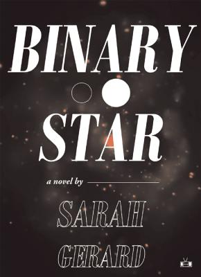 Binary Star by Sarah Gerard