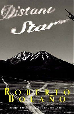 Distant Star by Roberto Bolano & Chris Andrews