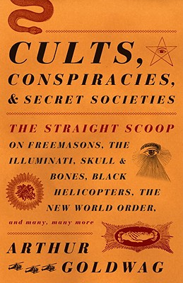 Cults, Conspiracies, and Secret Societies by Arthur Goldwag