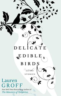 Delicate Edible Birds by Lauren Groff