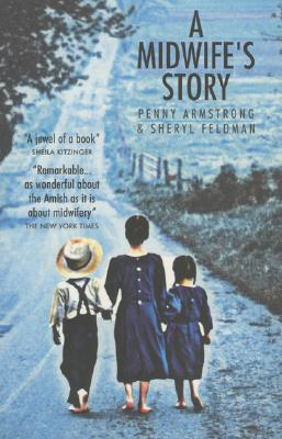 A Midwife's Story by  Penny Armstrong & Sheryl Feldman