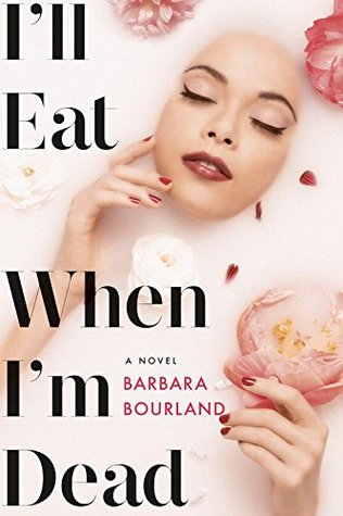 I'll Eat When I'm Dead by Barbara Bourland
