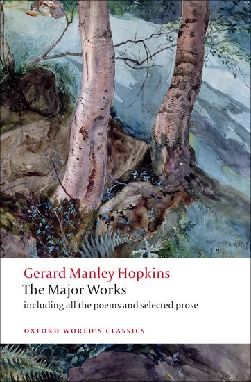 Gerard Manley Hopkins: The Major Works by Gerard Manley Hopkins, edited by Catherine Phillips