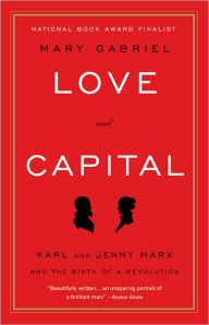 Love and Capital: Karl and Jenny Marx and the Birth of a Revolution by Mary Gabriel