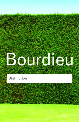 Distinction: A Social Critique of the Judgement of Taste by Pierre Bourdieu