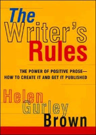 Writer's Rules: The Power of Positive Prose—How to Create It and Get It Published by Helen Gurley Brown