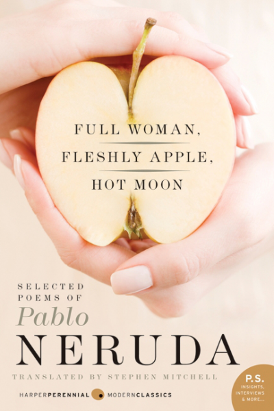Full Woman, Fleshly Apple, Hot Moon: Selected Poems of Pablo Neruda by Pablo Neruda, translated by Stephen Mitchell