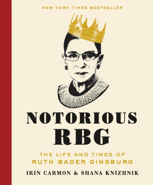 Notorious RBG: The Life and Times of Ruth Bader Ginsburg by Irin Carmon, Shana Knizhnik