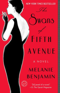 The Swans of Fifth Avenue: A Novel by Melanie Benjamin