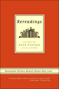 Rereadings: Seventeen Writers Revisit Books They Love by Anne Fadiman (Editor)