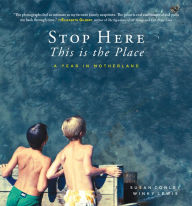 Stop Here, This is the Place by Susan Conley and Winky Lewis