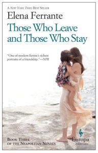 Those Who Leave and Those Who Stay (Neapolitan Novels Series #3) by Elena Ferrante