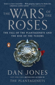 The Wars of the Roses: The Fall of the Plantagenets and Rise of the Tudors by Dan Jones