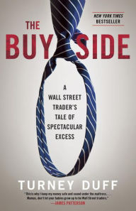 The Buy Side: A Wall Street Trader's Tale of Spectacular Excess by Turney Duff