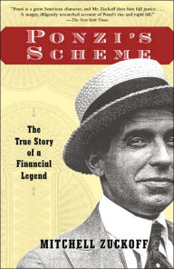 Ponzi's Scheme: The True Story of a Financial Legend by Mitchell Zuckoff