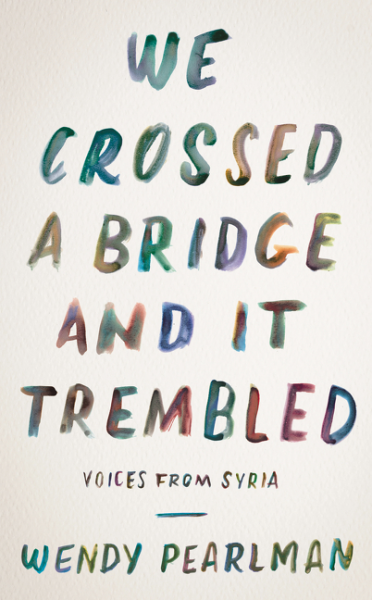 We Crossed a Bridge and It Trembled by Wendy Pearlman