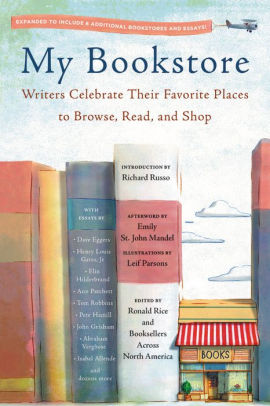 My Bookstore: Writers Celebrate Their Favorite Places to Browse, Read, and Shop by Ronald Rice