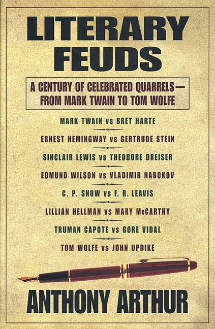 Literary Feuds: A Century of Celebrated Quarrels—From Mark Twain to Tom Wolfe by Anthony Arthur