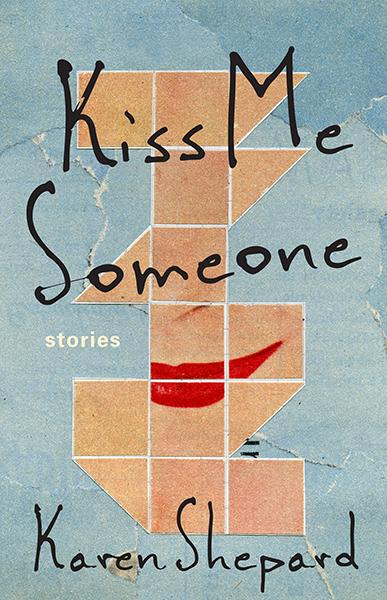 Kiss Me Someone by Karen Shepard