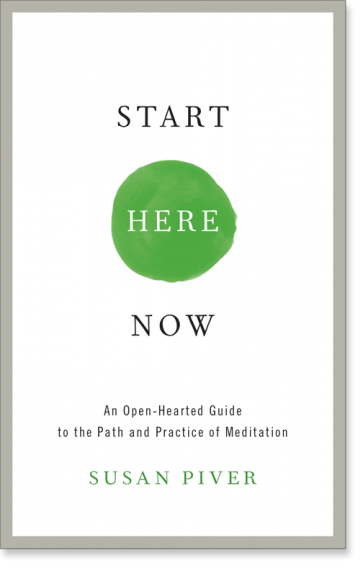 Start Here Now: An Open-Hearted Guide to the Path and Practice of Meditation by Susan Piver