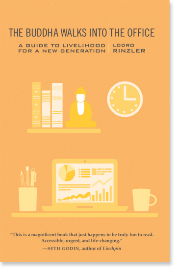 The Buddha Walks into the Office: A Guide to Livelihood for a New Generation by Lodro Rinzler