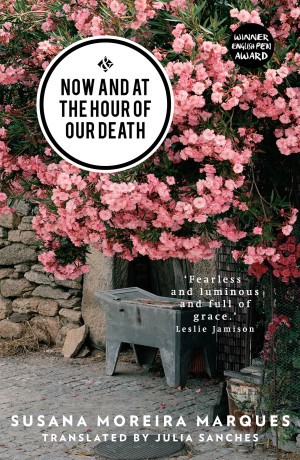 Now and at the Hour of Our Death by Susana Moreira Marques, translated by Julia Sanches
