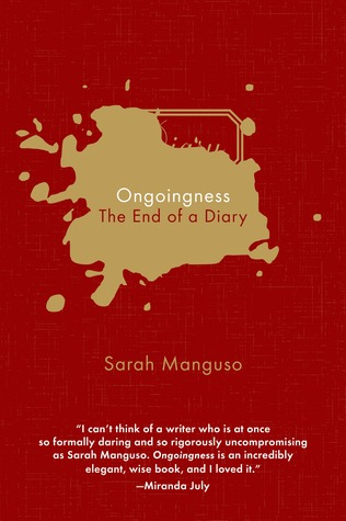 Ongoingness: The End of a Diary  by Sarah Manguso