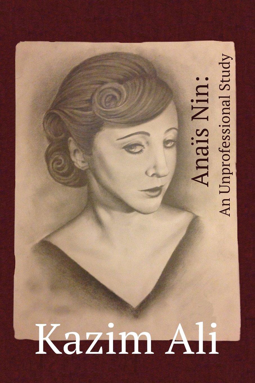 Anaïs Nin: An Unprofessional Study by Kazim Ali